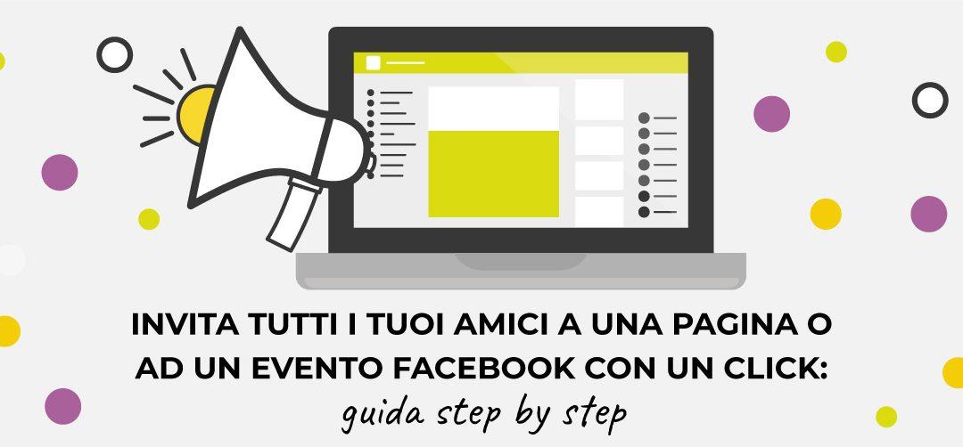 Invita tutti i tuoi amici a una Pagina o ad un evento Facebook con un click: guida step by step
